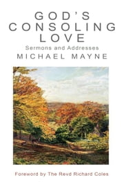 God's Consoling Love - Sermons and Addresses ebook by Michael Mayne