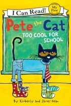 Pete the Cat: Too Cool for School ebook by Kimberly Dean, James Dean, James Dean