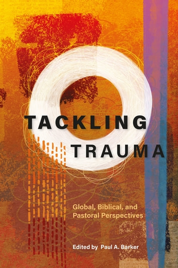 Tackling Trauma - Global, Biblical, and Pastoral Perspectives ebook by