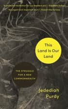 This Land Is Our Land - The Struggle for a New Commonwealth eBook by Jedediah Purdy