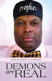 Demons Are Real ebook by Bishop James T. Johnson