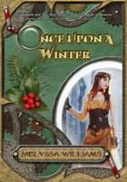 Once Upon A Winter ebook by Melyssa Williams