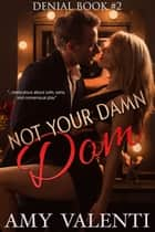 Not Your Damn Dom ebook by Amy Valenti