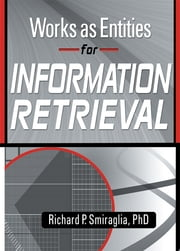 Works as Entities for Information Retrieval ebook by Richard Smiraglia