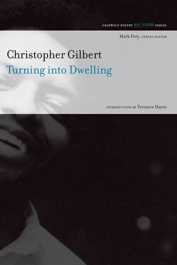Turning into Dwelling - Poems ebook by Christopher Gilbert
