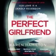 The Perfect Girlfriend - The gripping and twisted Sunday Times Top Ten Bestseller that everyone's talking about! audiobook by Karen Hamilton