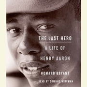 The Last Hero - A Life of Henry Aaron audiobook by Howard Bryant