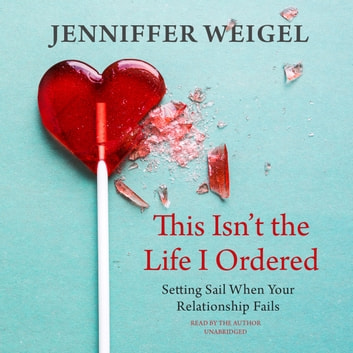 This Isn't the Life I Ordered - Setting Sail When Your Relationship Fails audiobook by Jenniffer Weigel