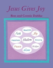Jesus Gives Joy ebook by Ron and Connie Dahlke
