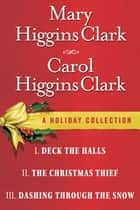 Mary Higgins Clark & Carol Higgins Clark Ebook Christmas Set - Christmas Thief, Deck the Halls, Dashing Through the Snow ebook by Mary Higgins Clark, Carol Higgins Clark