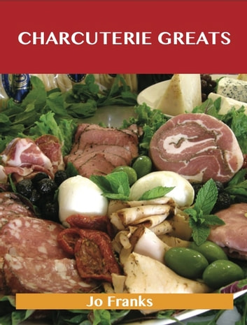 Charcuterie Greats: Delicious Charcuterie Recipes, The Top 62 Charcuterie Recipes ebook by Franks Jo