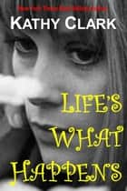 Life's What Happens ebook by Kathy Clark