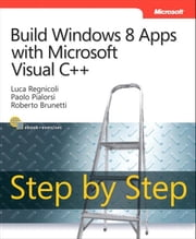 Build Windows 8 Apps with Microsoft Visual C++ Step by Step ebook by Luca Regnicoli,Paolo Pialorsi,Roberto Brunetti