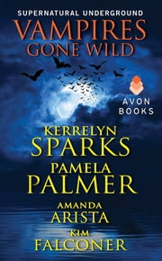 Vampires Gone Wild (Supernatural Underground) ebook by Kerrelyn Sparks, Pamela Palmer, Amanda Arista,...