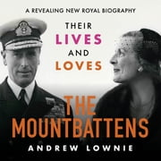 The Mountbattens - Their Lives & Loves: The Sunday Times Bestseller audiobook by Andrew Lownie