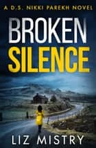 Broken Silence (Detective Nikki Parekh, Book 2) ebook by Liz Mistry