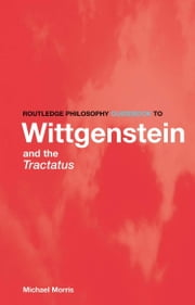 Routledge Philosophy GuideBook to Wittgenstein and the Tractatus ebook by Morris, Michael