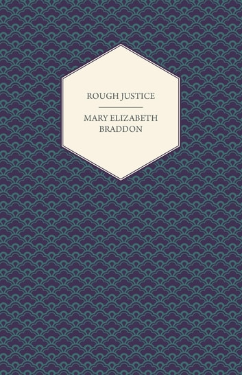 Rough Justice ebook by Mary Elizabeth Braddon