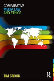 Comparative Media Law and Ethics ebook by Tim Crook