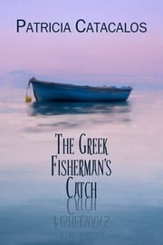 The Greek Fisherman's Catch ebook by Patricia Catacalos