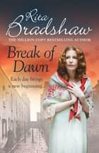 Break of Dawn - Each day brings a new beginning... ebook by Rita Bradshaw