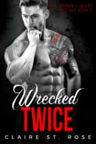 Wrecked Twice - The Hitman's Heart Trilogy, #2 ebook by Claire St. Rose