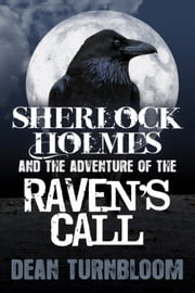Sherlock Holmes and The Adventure of The Raven's Call ebook by Dean Turnbloom
