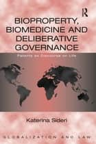 Bioproperty, Biomedicine and Deliberative Governance ebook by Katerina Sideri