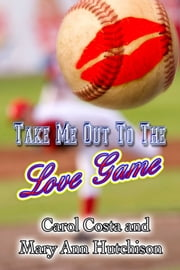 Take Me Out To The Love Game ebook by Carol Costa