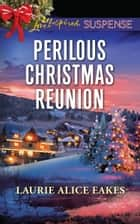Perilous Christmas Reunion (Mills & Boon Love Inspired Suspense) ebook by Laurie Alice Eakes