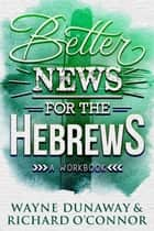 Better News for the Hebrews ebook by Wayne Dunaway, Richard O'Connor