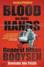 Blood on their Hands - General Johan Booysen Reveals His Truth ebook by Jessica Pitchford