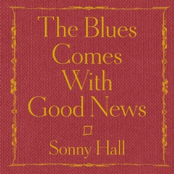 The Blues Comes With Good News - The perfect gift for the poetry lover in your life audiobook by Sonny Hall