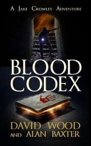 Blood Codex- A Jake Crowley Adventure - Jake Crowley Adventures, #1 ebook by David Wood,Alan Baxter