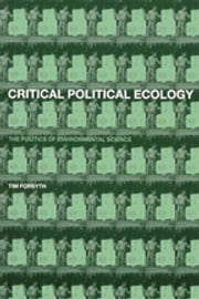 Critical Political Ecology - The Politics of Environmental Science ebook by Timothy Forsyth
