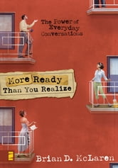 More Ready Than You Realize - The Power of Everyday Conversations ebook by Brian D. McLaren