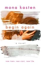 Begin Again - Allie and Kaden's Story ebook by Mona Kasten, Toby Axelrod
