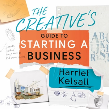 The Creative's Guide to Starting a Business - How to turn your talent into a career audiobook by Harriet Kelsall