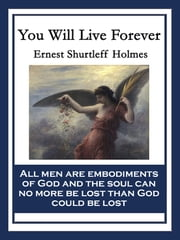 You Will Live Forever - With linked Table of Contents ebook by Ernest Shurtleff Holmes