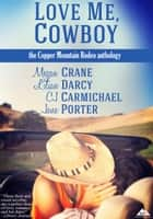 Love Me, Cowboy ebook by Megan Crane, Jane Porter, CJ Carmichael