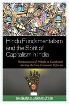 Hindu Fundamentalism and the Spirit of Capitalism in India - Hinduisation of Tribals in Kalahandi during the New Economic Reforms ebook by Dr. Bhabani Shankar Nayak