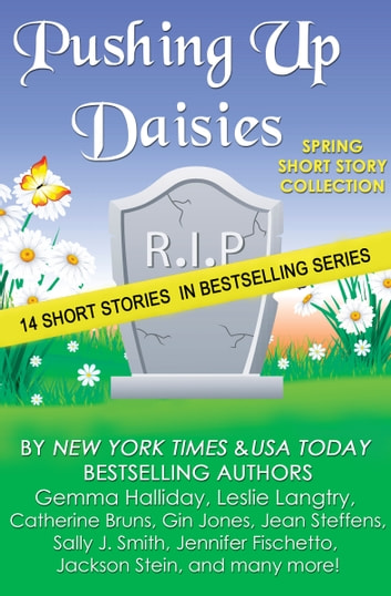 Pushing Up Daisies (a short story collection) ebook by Gemma Halliday,Leslie Langtry,Catherine Bruns,Gin Jones,Jean Steffens,Sally J. Smith,Jennifer Fischetto,Jackson Stein,Traci Andrighetti,Barbara Valentin,Erin Huss,Aimee Gilchrist,Jayne Denker,Margaret C. Morse,Carol E. Ayer,Melissa Baldwin