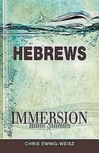 Immersion Bible Studies: Hebrews ebook by Chris Ewing-Weisz, John P. Gilbert