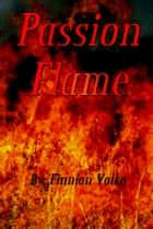 Passion Flame ebook by Finnian Valko