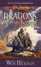 Dragons of Autumn Twilight ebook by Margaret Weis,Tracy Hickman