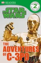 DK Readers L2: Star Wars: The Adventures of C-3PO ebook by DK Publishing
