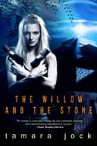 The Willow and the Stone ebook by Tamara Jock