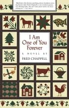 I Am One of You Forever - A Novel ebook by Fred Chappell