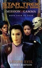 Mission Gamma Book Four: Lesser Evil - Star Trek Deep Space Nine ebook by Robert Simpson