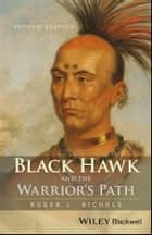 Black Hawk and the Warrior's Path ebook by Roger L. Nichols